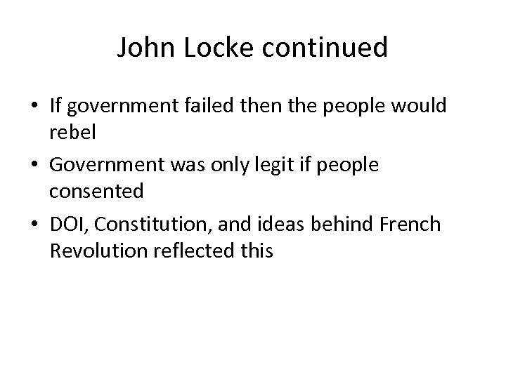 John Locke continued • If government failed then the people would rebel • Government