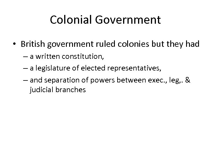 Colonial Government • British government ruled colonies but they had – a written constitution,