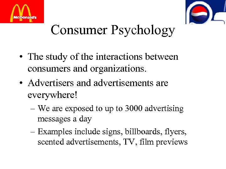 Consumer Psychology • The study of the interactions between consumers and organizations. • Advertisers