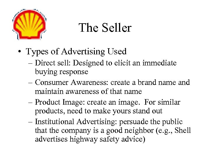 The Seller • Types of Advertising Used – Direct sell: Designed to elicit an