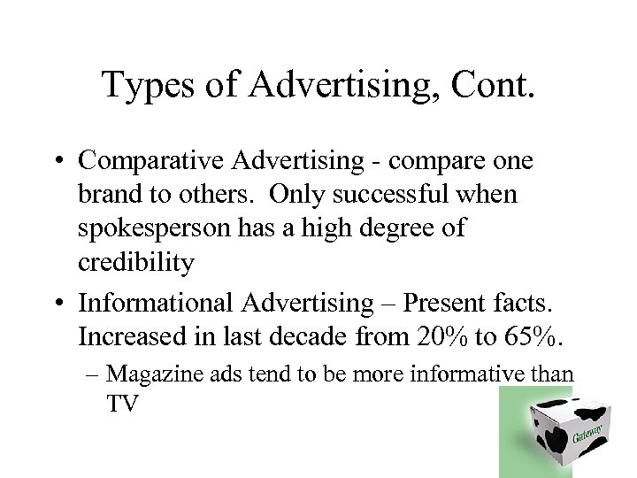 Types of Advertising, Cont. • Comparative Advertising - compare one brand to others. Only