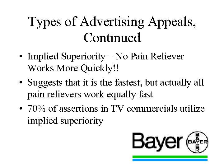 Types of Advertising Appeals, Continued • Implied Superiority – No Pain Reliever Works More