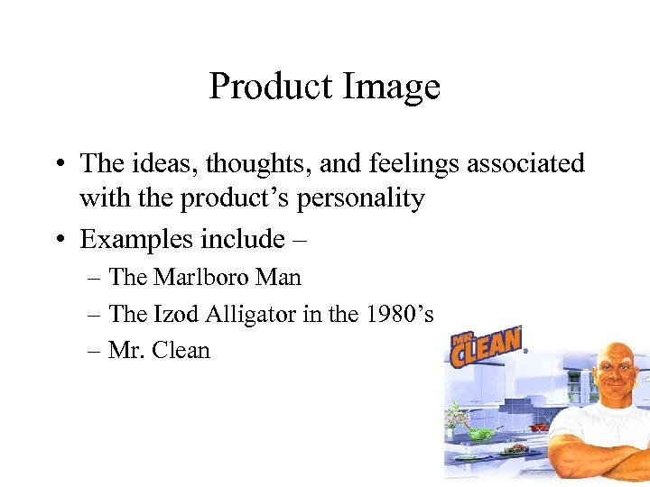 Product Image • The ideas, thoughts, and feelings associated with the product's personality •