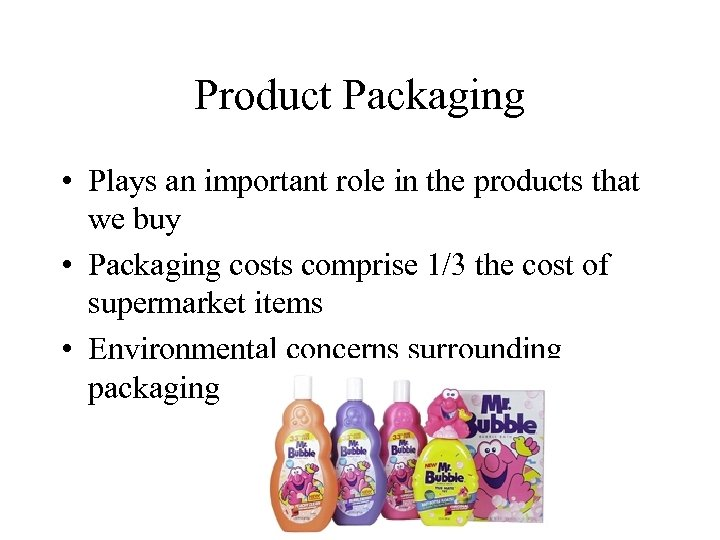 Product Packaging • Plays an important role in the products that we buy •