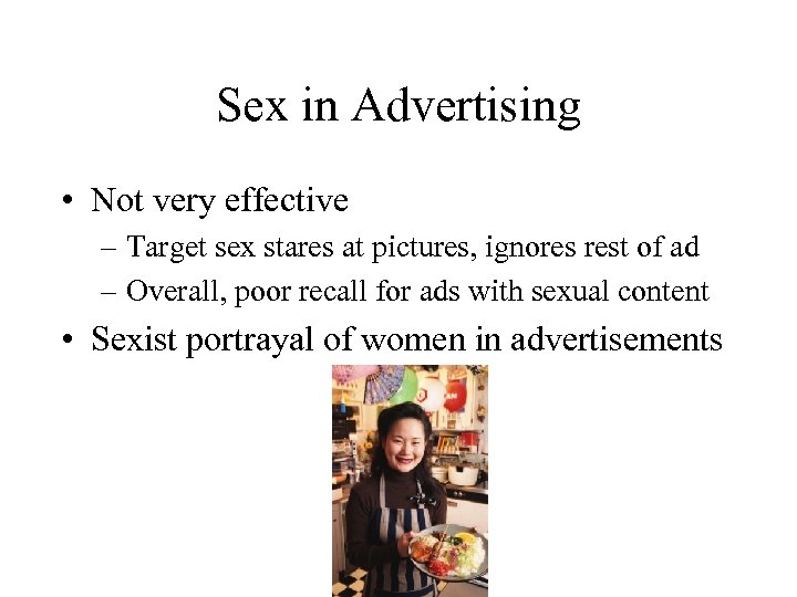 Sex in Advertising • Not very effective – Target sex stares at pictures, ignores