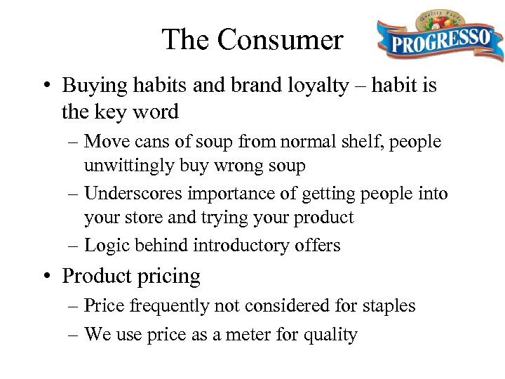 The Consumer • Buying habits and brand loyalty – habit is the key word