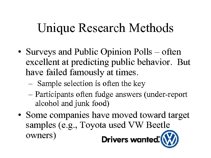 Unique Research Methods • Surveys and Public Opinion Polls – often excellent at predicting