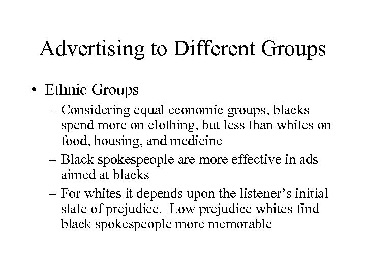 Advertising to Different Groups • Ethnic Groups – Considering equal economic groups, blacks spend