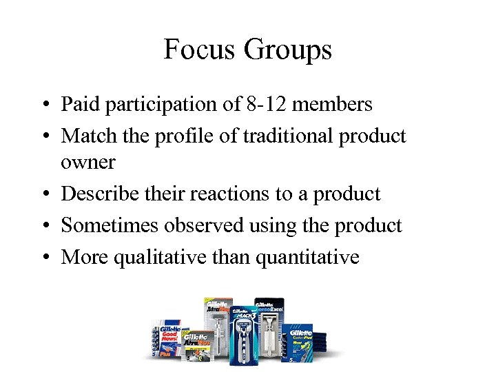 Focus Groups • Paid participation of 8 -12 members • Match the profile of