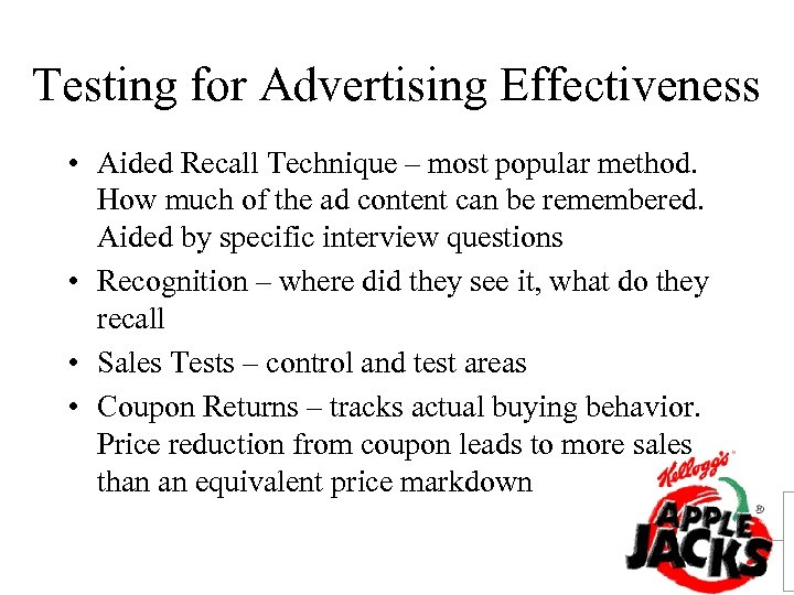 Testing for Advertising Effectiveness • Aided Recall Technique – most popular method. How much