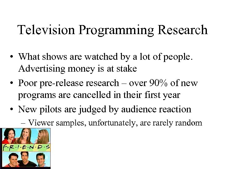 Television Programming Research • What shows are watched by a lot of people. Advertising