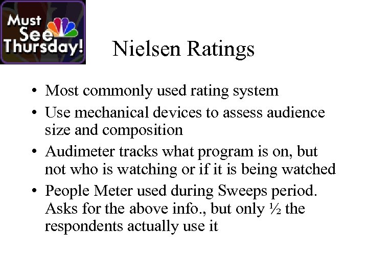 Nielsen Ratings • Most commonly used rating system • Use mechanical devices to assess