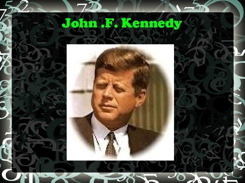 John. F. Kennedy
