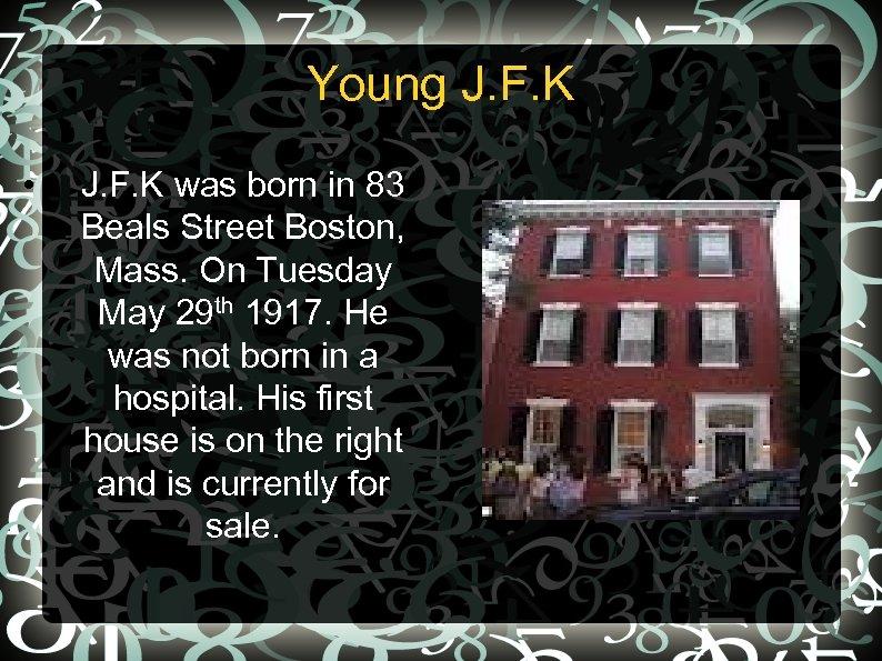 Young J. F. K • J. F. K was born in 83 Beals Street