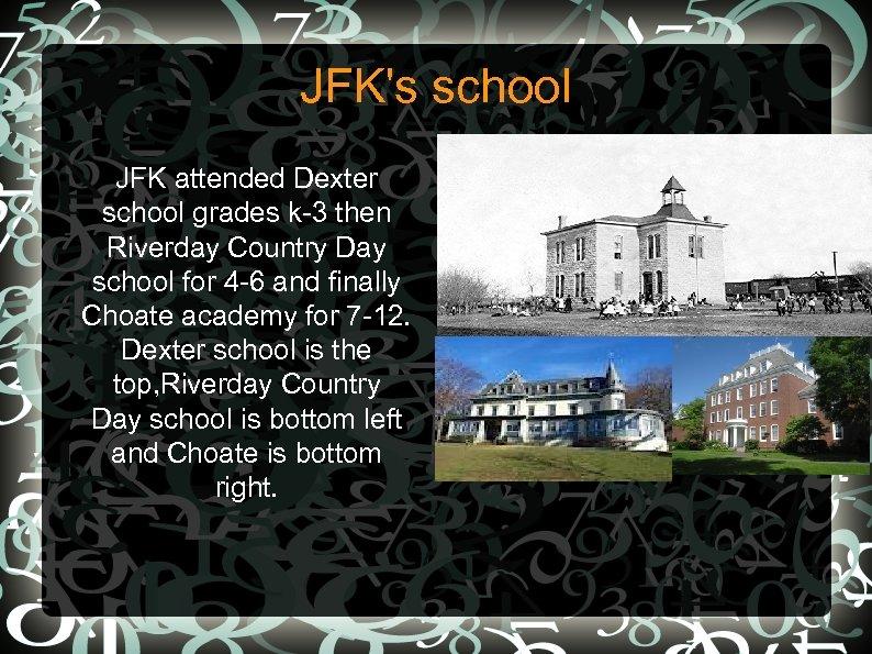 JFK's school • JFK attended Dexter school grades k-3 then Riverday Country Day school