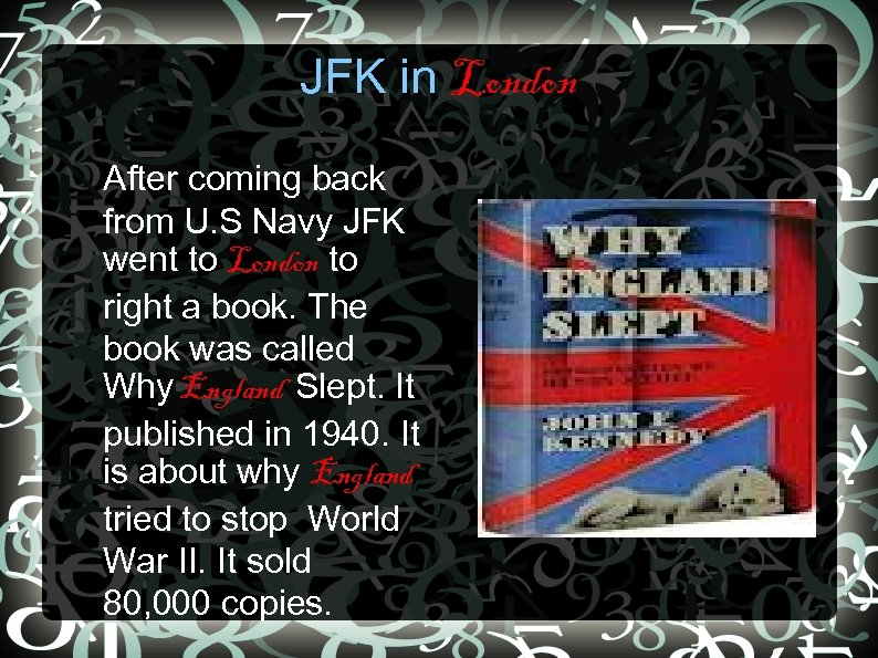 JFK in London • After coming back from U. S Navy JFK went to