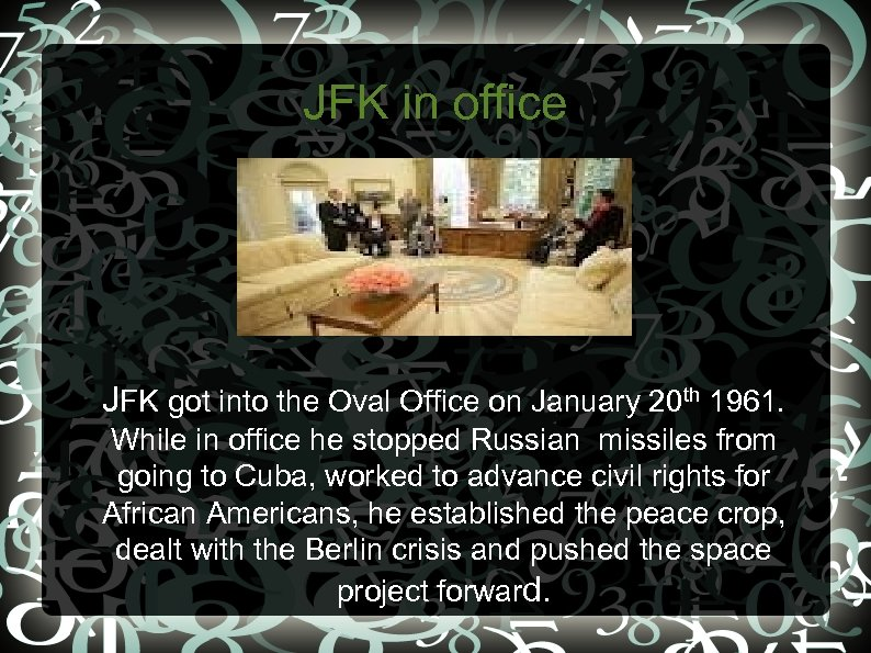 JFK in office • JFK got into the Oval Office on January 20 th