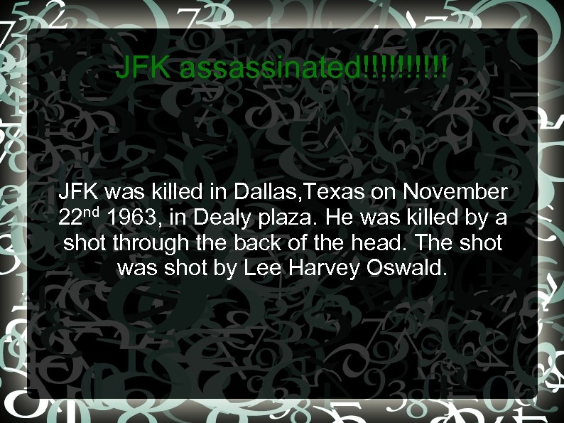 JFK assassinated!!!!! JFK was killed in Dallas, Texas on November 22 nd 1963, in