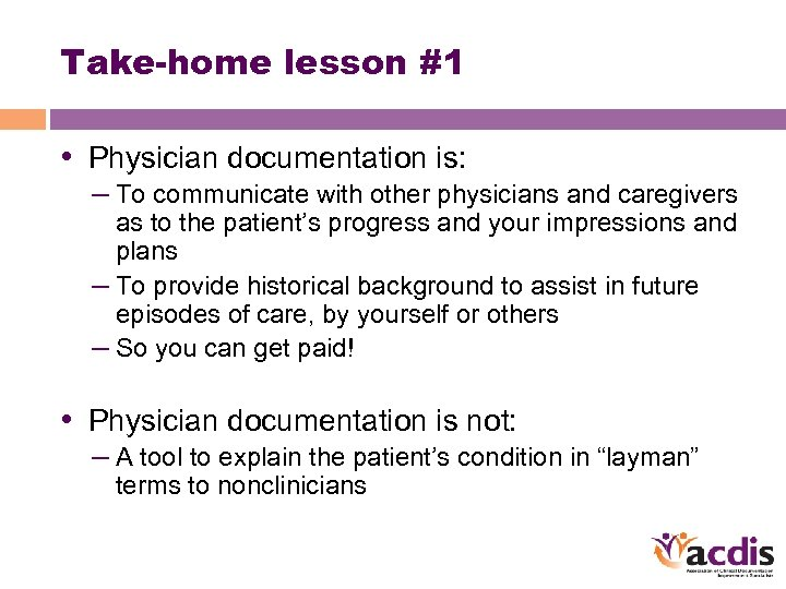 Take-home lesson #1 • Physician documentation is: – To communicate with other physicians and