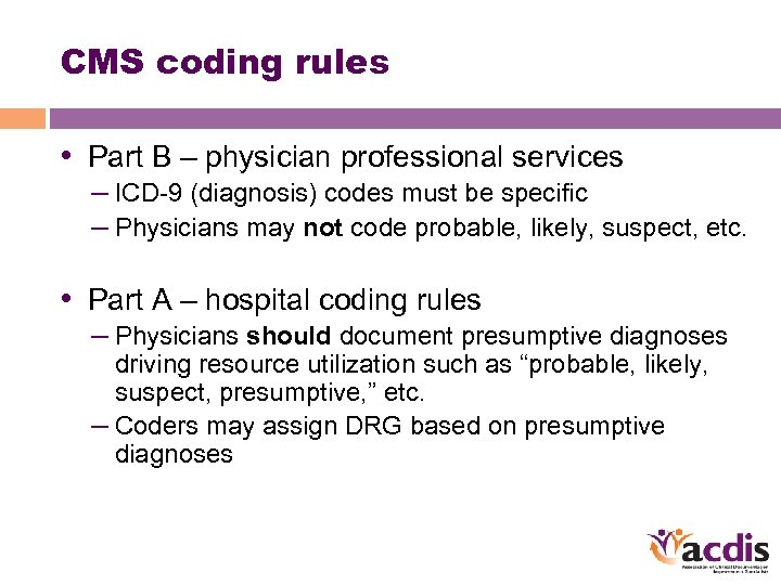 CMS coding rules • Part B – physician professional services – ICD-9 (diagnosis) codes