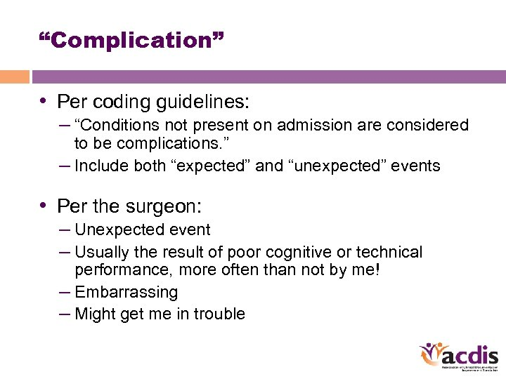 """""""Complication"""" • Per coding guidelines: – """"Conditions not present on admission are considered to"""