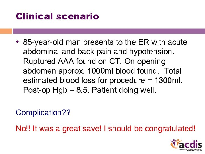 Clinical scenario • 85 -year-old man presents to the ER with acute abdominal and