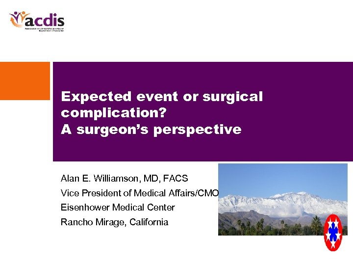 Expected event or surgical complication? A surgeon's perspective Alan E. Williamson, MD, FACS Vice