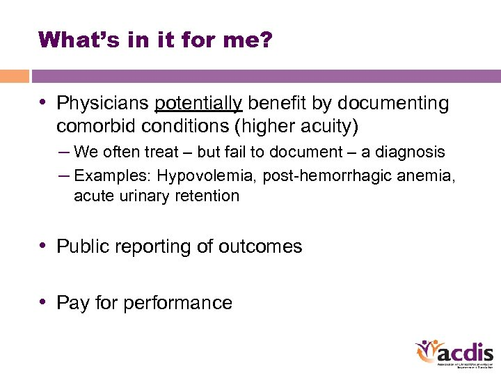 What's in it for me? • Physicians potentially benefit by documenting comorbid conditions (higher