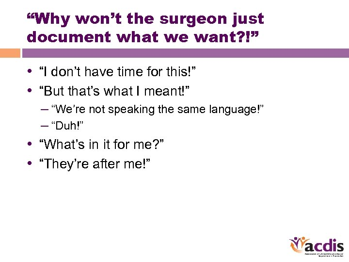 """""""Why won't the surgeon just document what we want? !"""" • """"I don't have"""