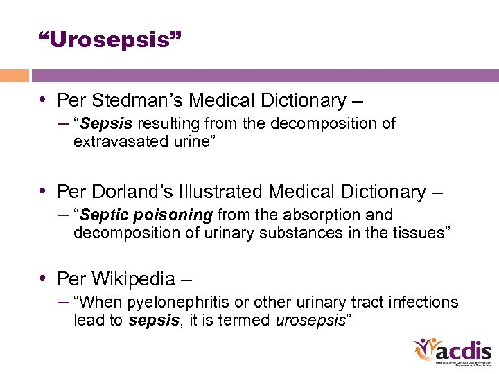 """""""Urosepsis"""" • Per Stedman's Medical Dictionary – – """"Sepsis resulting from the decomposition of"""