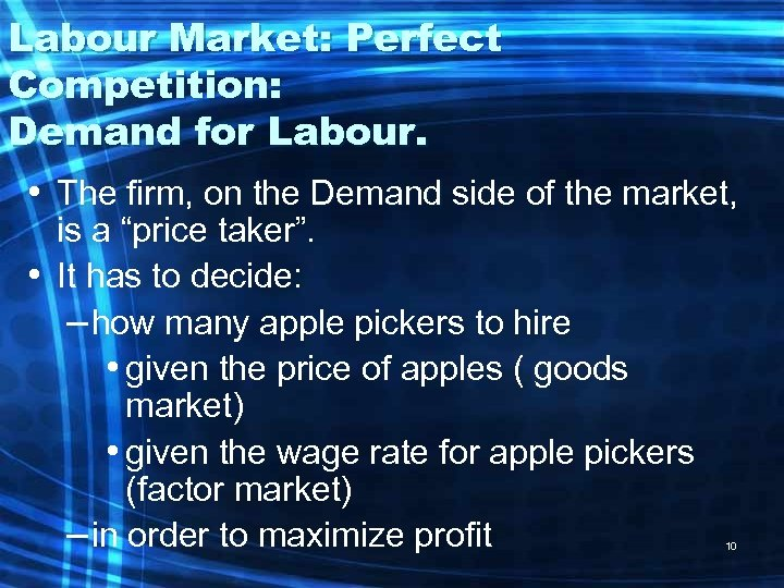 Labour Market: Perfect Competition: Demand for Labour. • The firm, on the Demand side