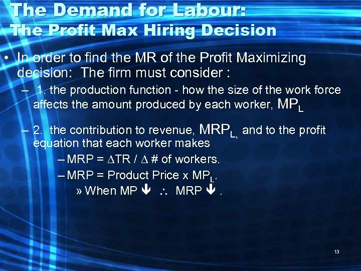 The Demand for Labour: The Profit Max Hiring Decision • In order to find