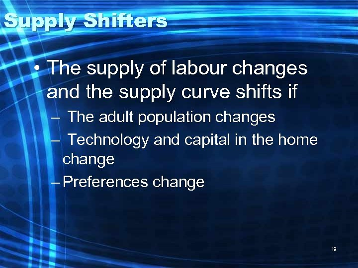 Supply Shifters • The supply of labour changes and the supply curve shifts if