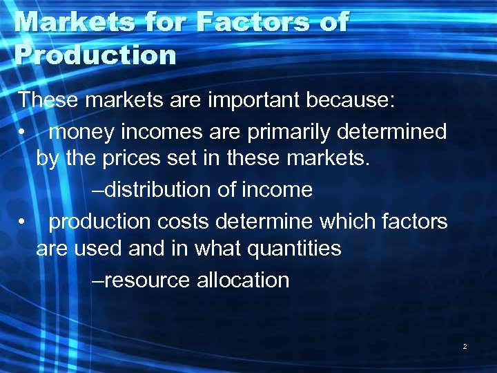 Markets for Factors of Production These markets are important because: • money incomes are