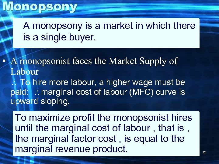 Monopsony A monopsony is a market in which there is a single buyer. •