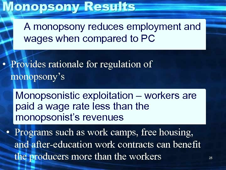 Monopsony Results A monopsony reduces employment and wages when compared to PC • Provides
