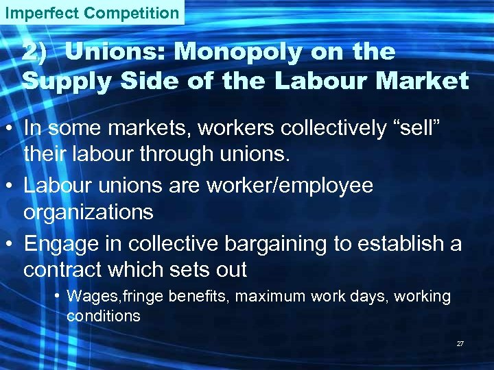 Imperfect Competition 2) Unions: Monopoly on the Supply Side of the Labour Market •