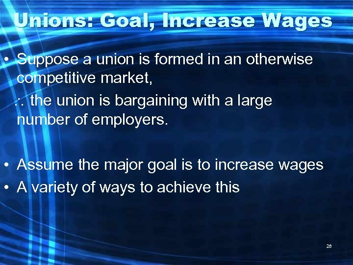 Unions: Goal, Increase Wages • Suppose a union is formed in an otherwise competitive