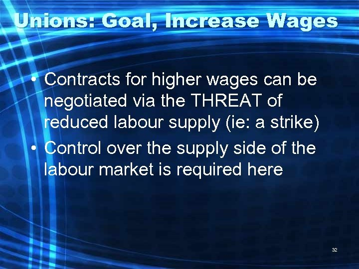 Unions: Goal, Increase Wages • Contracts for higher wages can be negotiated via the
