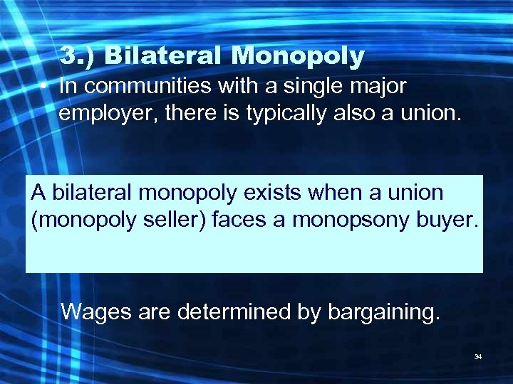 3. ) Bilateral Monopoly • In communities with a single major employer, there is