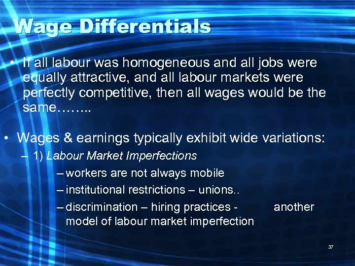Wage Differentials • If all labour was homogeneous and all jobs were equally attractive,