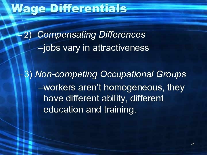 Wage Differentials – 2) Compensating Differences –jobs vary in attractiveness – 3) Non-competing Occupational