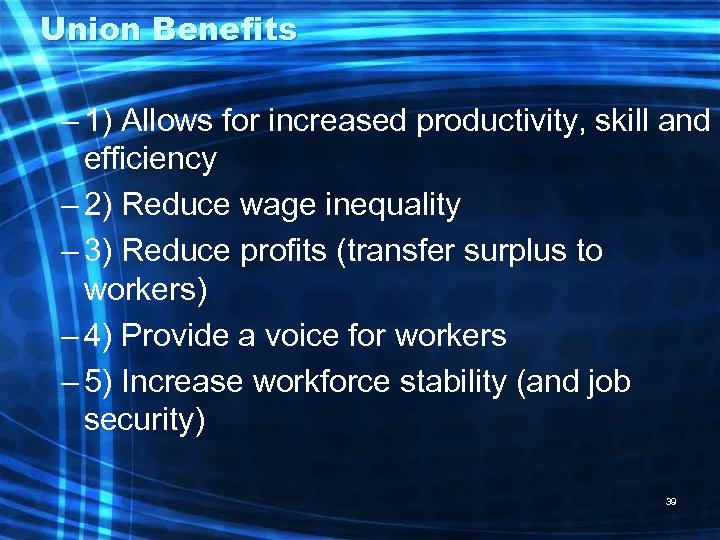 Union Benefits – 1) Allows for increased productivity, skill and efficiency – 2) Reduce