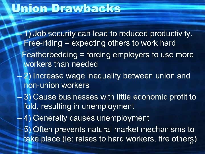 Union Drawbacks – 1) Job security can lead to reduced productivity. Free-riding = expecting