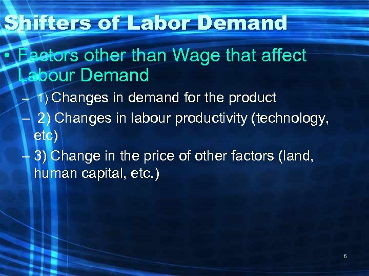Shifters of Labor Demand • Factors other than Wage that affect Labour Demand –