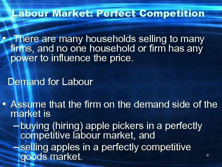 Labour Market: Perfect Competition • There are many households selling to many firms, and