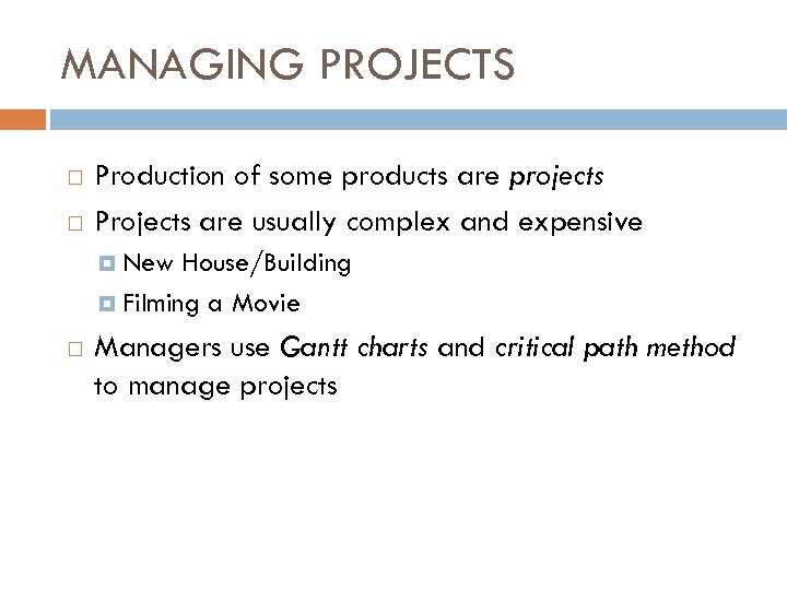 MANAGING PROJECTS Production of some products are projects Projects are usually complex and expensive