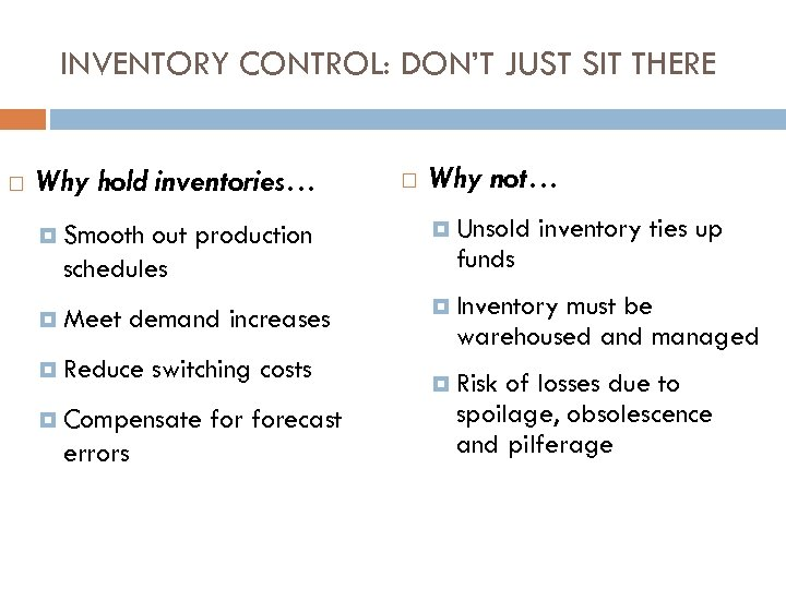 INVENTORY CONTROL: DON'T JUST SIT THERE Why hold inventories… Smooth out production schedules Meet
