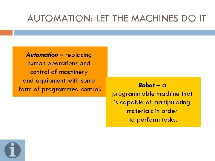 AUTOMATION: LET THE MACHINES DO IT Automation – replacing human operations and control of