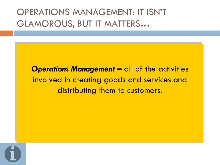 OPERATIONS MANAGEMENT: IT ISN'T GLAMOROUS, BUT IT MATTERS…. Operations Management – all of the